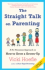 Straight Talk on Parenting : A No-Nonsense Approach on How to Grow a Grown-Up - eBook