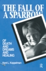 The Fall of a Sparrow : Of Death and Dreams and Healing - eBook