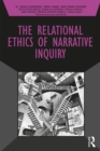 The Relational Ethics of Narrative Inquiry - eBook