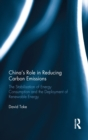 China's Role in Reducing Carbon Emissions : The Stabilisation of Energy Consumption and the Deployment of Renewable Energy - eBook