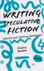 Writing Speculative Fiction : Creative and Critical Approaches - Book