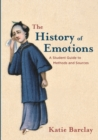 The History of Emotions : A Student Guide to Methods and Sources - Book