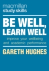 Be Well, Learn Well : Improve Your Wellbeing and Academic Performance - Book