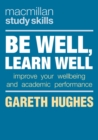 Be Well, Learn Well : Improve Your Wellbeing and Academic Performance - eBook