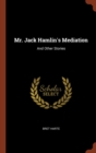 Mr. Jack Hamlin's Mediation : And Other Stories - Book