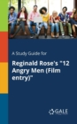 "A Study Guide for Reginald Rose's ""12 Angry Men (Film Entry)"" - Book"