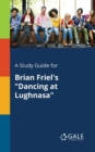 "A Study Guide for Brian Friel's ""dancing at Lughnasa"" - Book"