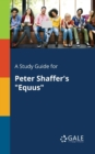 "A Study Guide for Peter Shaffer's ""Equus"" - Book"