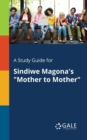 "A Study Guide for Sindiwe Magona's ""mother to Mother"" - Book"