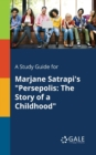 "A Study Guide for Marjane Satrapi's ""Persepolis : The Story of a Childhood"" - Book"