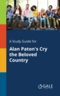 A Study Guide for Alan Paton's Cry the Beloved Country - Book