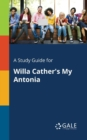 A Study Guide for Willa Cather's My Antonia - Book
