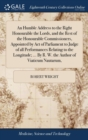 An Humble Address to the Right Honourable the Lords, and the Rest of the Honourable Commissioners, Appointed by Act of Parliament to Judge of All Performances Relating to the Longitude; ... by R. W. t - Book