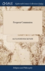 Frequent Communion : Or, the Advantages and Necessity of It, Asserted and Proved from Scripture, Authority, and Tradition. Compiled by A. C - Book