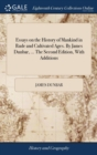 Essays on the History of Mankind in Rude and Cultivated Ages. by James Dunbar, ... the Second Edition, with Additions - Book