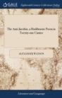The Anti-Jacobin, a Hudibrastic Poem in Twenty-One Cantos - Book