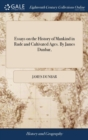 Essays on the History of Mankind in Rude and Cultivated Ages. by James Dunbar, - Book