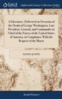 A Discourse, Delivered on Occasion of the Death of George Washington, Late President, General, and Commander in Chief of the Forces of the United States of America, in Compliance with the Request of t - Book