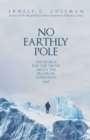 No Earthly Pole : The Search for the Truth about the Franklin Expedition 1845 - Book