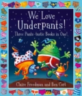 We Love Underpants! Three Pants-tastic Books in One! : Featuring: Aliens Love Underpants, Monsters Love Underpants, Aliens Love Dinopants - Book