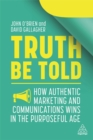 Truth Be Told : How Authentic Marketing and Communications Wins in the Purposeful Age - Book