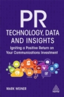 PR Technology, Data and Insights : Igniting a Positive Return on Your Communications Investment - Book