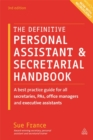 The Definitive Personal Assistant & Secretarial Handbook : A Best Practice Guide for All Secretaries, PAs, Office Managers and Executive Assistants - Book
