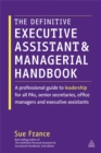 The Definitive Executive Assistant and Managerial Handbook : A Professional Guide to Leadership for all PAs, Senior Secretaries, Office Managers and Executive Assistants - Book