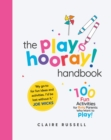The playHOORAY! Handbook : 100 Fun Activities for Busy Parents and Little Kids Who Want to Play - eBook