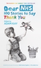 Dear NHS : 100 Stories to Say Thank You, Edited by Adam Kay - Book