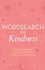 Wordsearch for Kindness : Puzzles to Inspire the Life-Changing Power of Compassion - Book