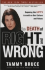 The Death of Right and Wrong : Exposing the Left's Assault on Our Culture and Values - eBook
