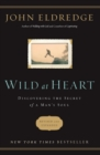 Wild at Heart Revised and   Updated : Discovering the Secret of a Man's Soul - Book