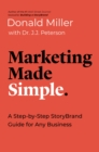 Marketing Made Simple : A Step-by-Step StoryBrand Guide for Any Business - eBook