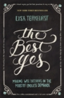The Best Yes : Making Wise Decisions in the Midst of Endless Demands - eBook