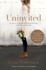 Uninvited : Living Loved When You Feel Less Than, Left Out, and Lonely - Book