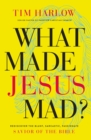 What Made Jesus Mad? : Rediscover the Blunt, Sarcastic, Passionate Savior of the Bible - Book