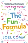 The Fun Formula : How Curiosity, Risk-Taking, And Serendipity Can Revolutionize How You Work - Book