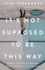 It's Not Supposed To Be This Way : Finding Unexpected Strength When Disappointments Leave You Shattered - Book
