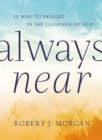 Always Near : 10 Ways to Delight in the Closeness of God - eBook