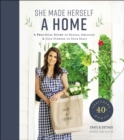 She Made Herself a Home : A Practical Guide to Design, Organize, and Give Purpose to Your Space - Book