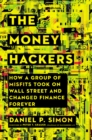 The Money Hackers : How a Group of Misfits Took on Wall Street and Changed Finance Forever - Book