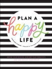 Plan a Happy Life(TM) : Define Your Passion, Nurture Your Creativity, and Take Hold of Your Dreams - eBook