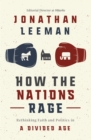 How the Nations Rage : Rethinking Faith and Politics in a Divided Age - Book