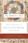Building a Multiethnic Church : A Gospel Vision of Grace, Love, and Reconciliation in a Divided World - eBook