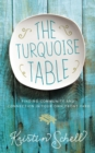 The Turquoise Table : Finding Community and Connection in Your Own Front Yard - eBook