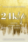 24k Life : Living Every Day Refined by God's Word - Book