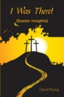 I Was There! : (easter Insights) - Book