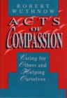 Acts of Compassion : Caring for Others and Helping Ourselves - eBook