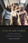 After the Baby Boomers : How Twenty- and Thirty-Somethings Are Shaping the Future of American Religion - eBook